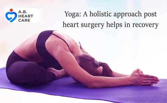 Yoga A holistic approach post heart surgery helps in recovery